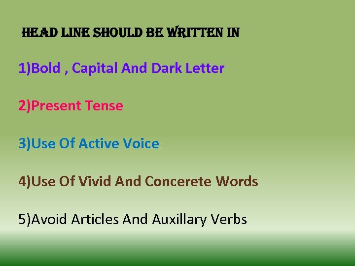 head line should be written in 1)Bold , Capital And Dark Letter 2)Present Tense