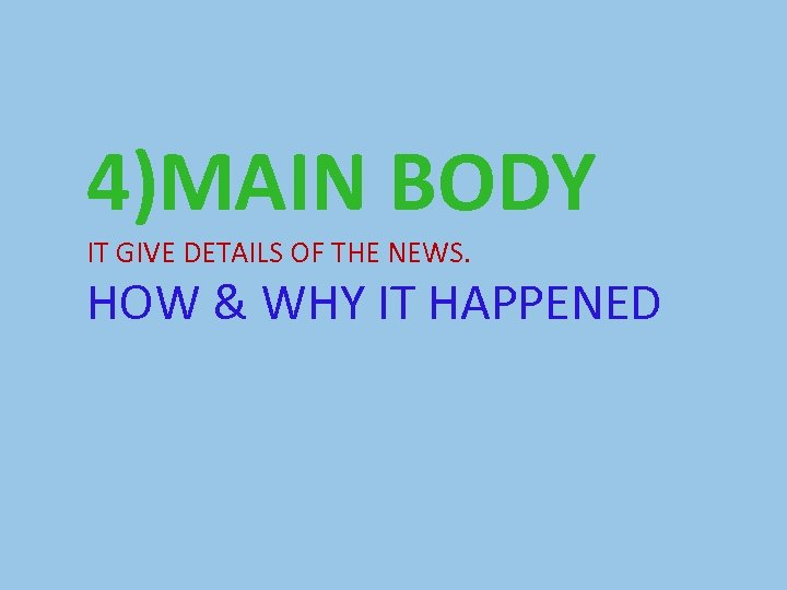 4)MAIN BODY IT GIVE DETAILS OF THE NEWS. HOW & WHY IT HAPPENED