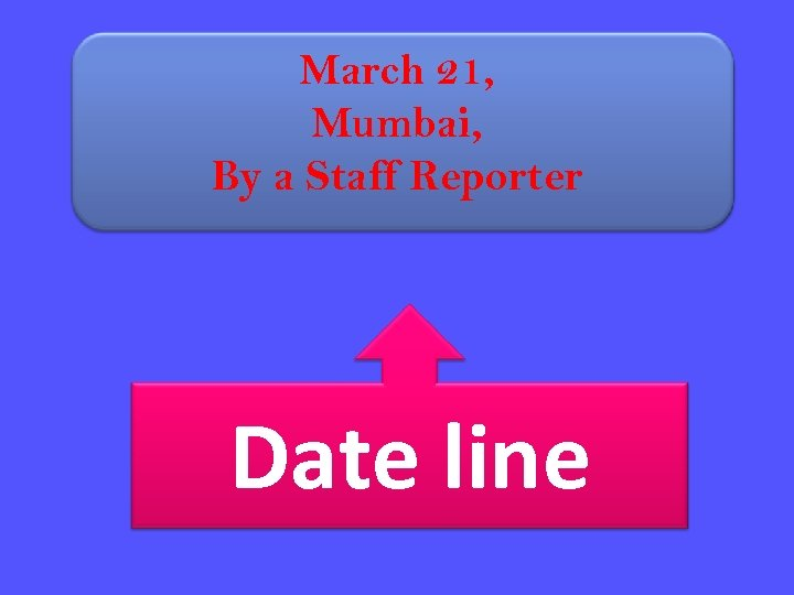 March 21, Mumbai, By a Staff Reporter Date line