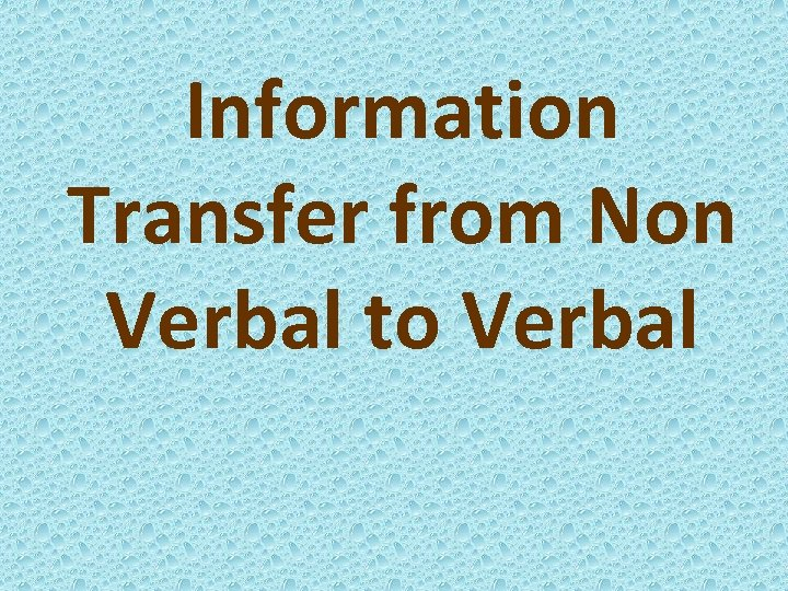Information Transfer from Non Verbal to Verbal