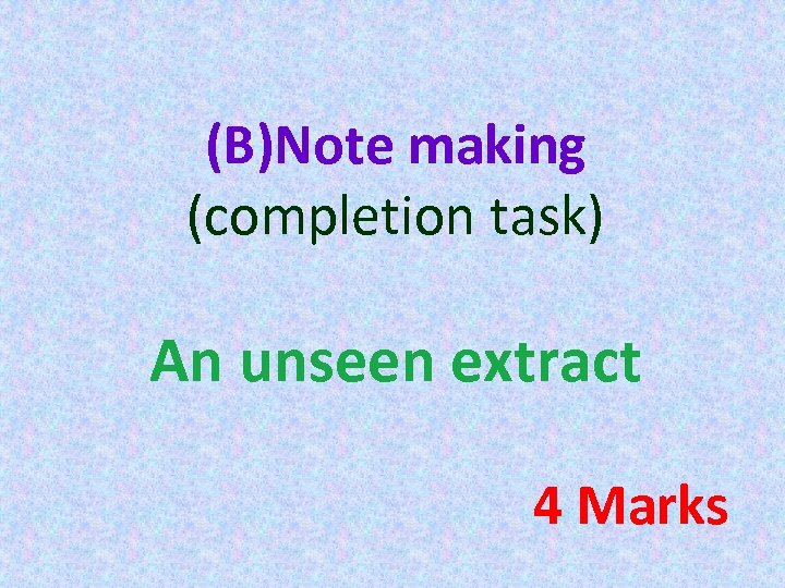 (B)Note making (completion task) An unseen extract 4 Marks