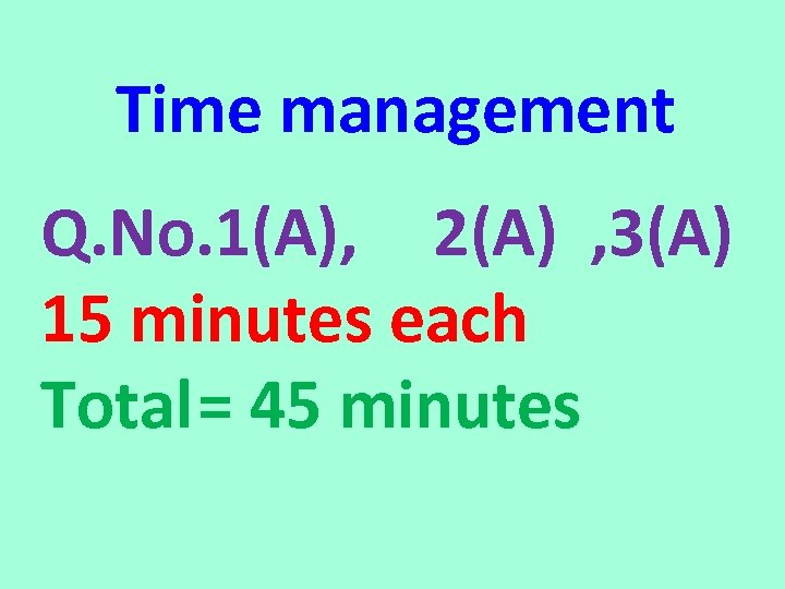 Time management Q. No. 1(A), 2(A) , 3(A) 15 minutes each Total= 45 minutes