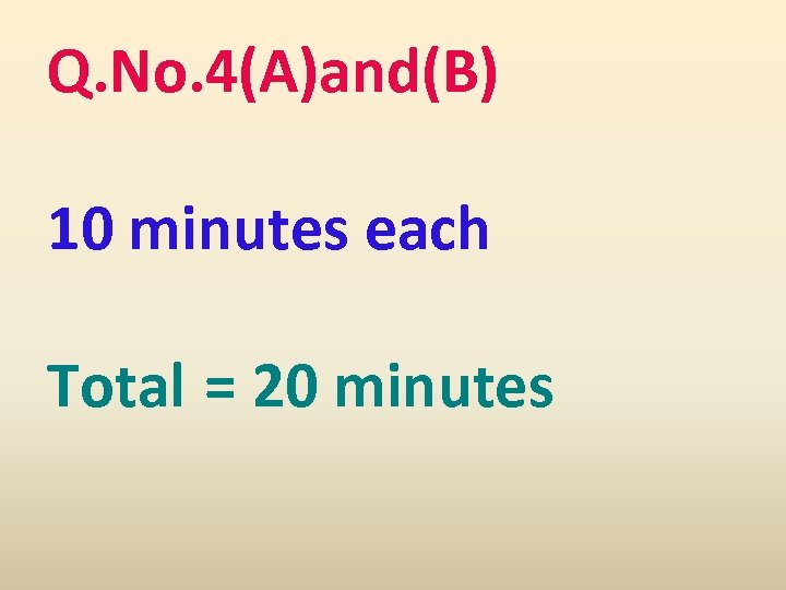 Q. No. 4(A)and(B) 10 minutes each Total = 20 minutes