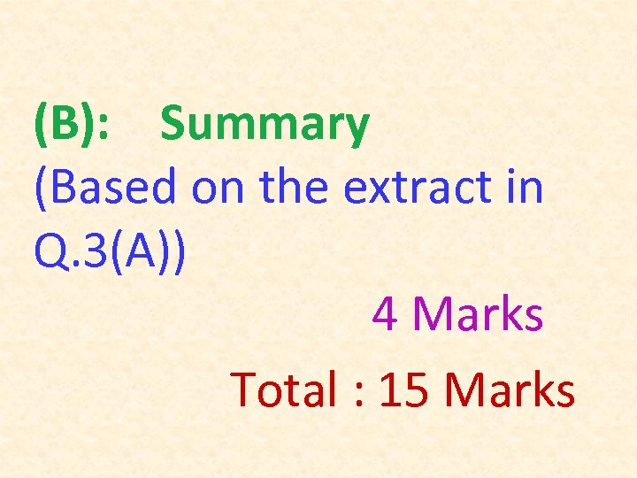 (B): Summary (Based on the extract in Q. 3(A)) 4 Marks Total : 15