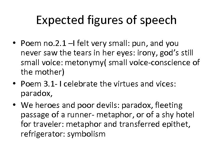 Expected figures of speech • Poem no. 2. 1 –I felt very small: pun,