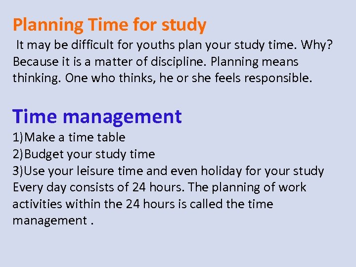 Planning Time for study It may be difficult for youths plan your study time.