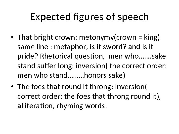 Expected figures of speech • That bright crown: metonymy(crown = king) same line :