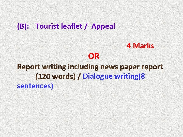 (B): Tourist leaflet / Appeal OR sentences) 4 Marks Dialogue writing(8