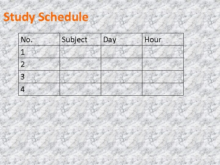 Study Schedule No. 1 2 3 4 Subject Day Hour