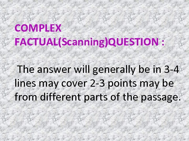 COMPLEX FACTUAL(Scanning)QUESTION : The answer will generally be in 3 -4 lines may cover