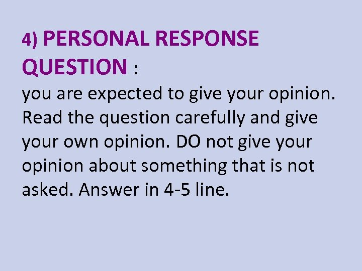 4) PERSONAL RESPONSE QUESTION : you are expected to give your opinion. Read the