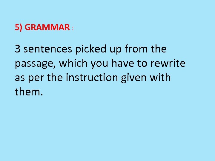 5) GRAMMAR : 3 sentences picked up from the passage, which you have to