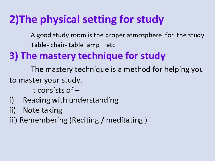 2)The physical setting for study A good study room is the proper atmosphere for