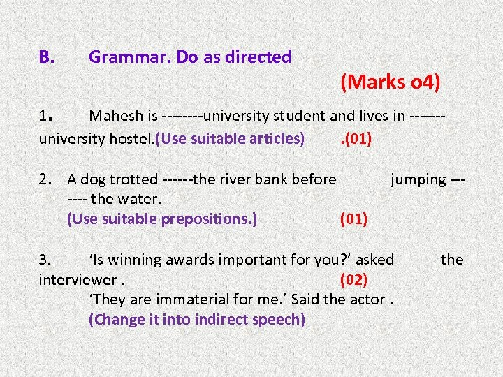 B. . Grammar. Do as directed (Marks o 4) 1 Mahesh is ----university student