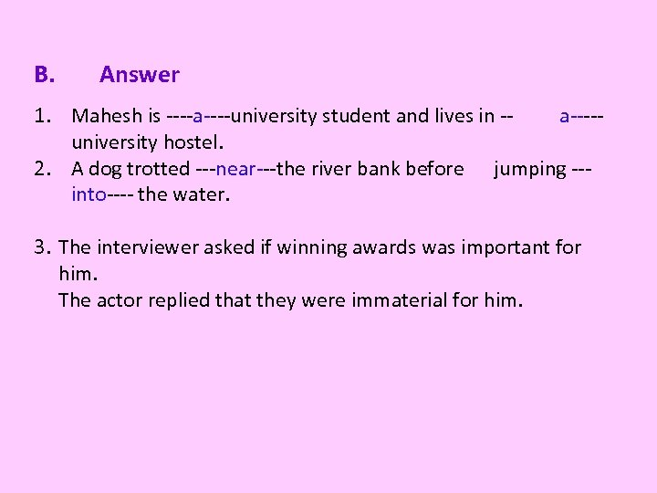 B. Answer 1. Mahesh is ----a----university student and lives in -a----university hostel. 2. A