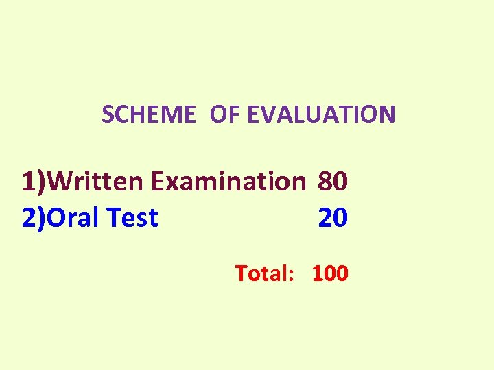 SCHEME OF EVALUATION 1)Written Examination 80 2)Oral Test 20 Total: 100