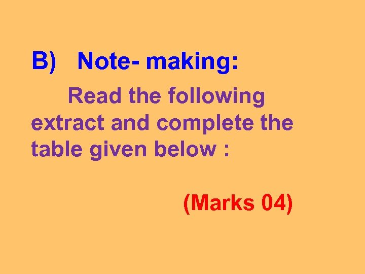B) Note- making: Read the following extract and complete the table given below :