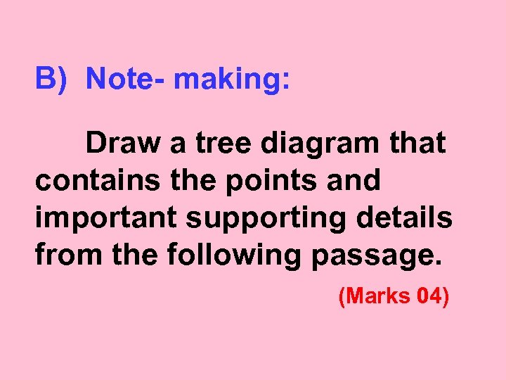 B) Note- making: Draw a tree diagram that contains the points and important supporting