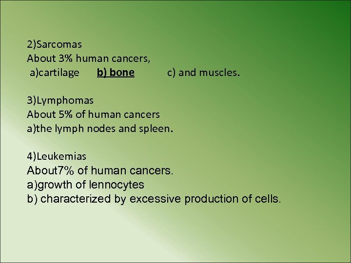 2)Sarcomas About 3% human cancers, a)cartilage b) bone c) and muscles. 3)Lymphomas About 5%