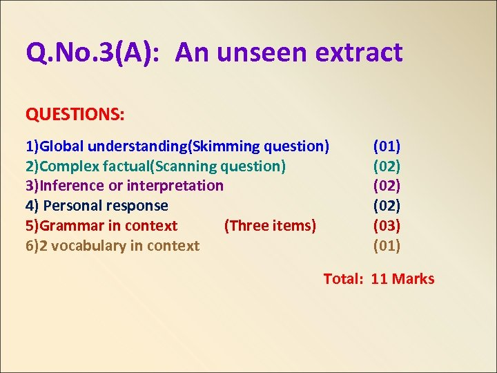 Q. No. 3(A): An unseen extract QUESTIONS: 1)Global understanding(Skimming question) 2)Complex factual(Scanning question) 3)Inference