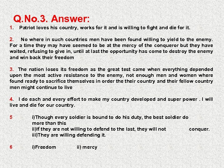 Q. No. 3. Answer: 1. Patriot loves his country, works for it and is