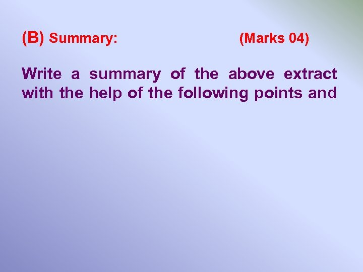 (B) Summary: (Marks 04) Write a summary of the above extract with the help