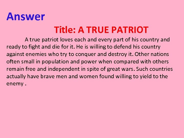 Answer Title: A TRUE PATRIOT A true patriot loves each and every part of