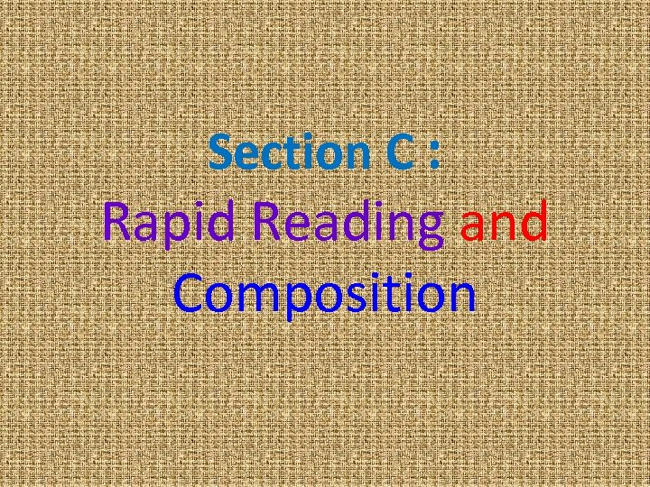 Section C : Rapid Reading and Composition
