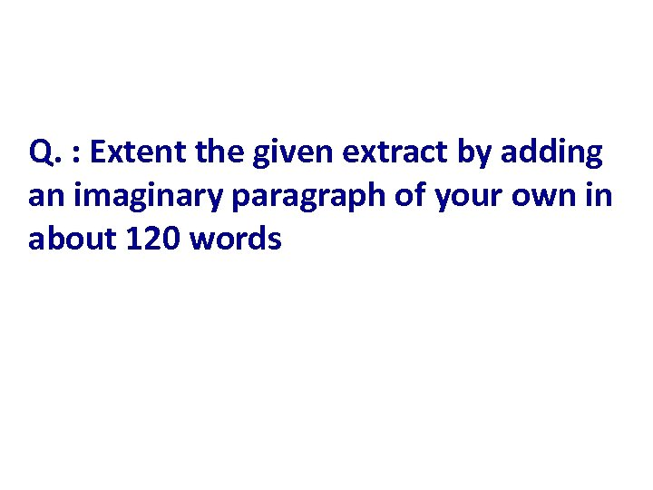Q. : Extent the given extract by adding an imaginary paragraph of your own