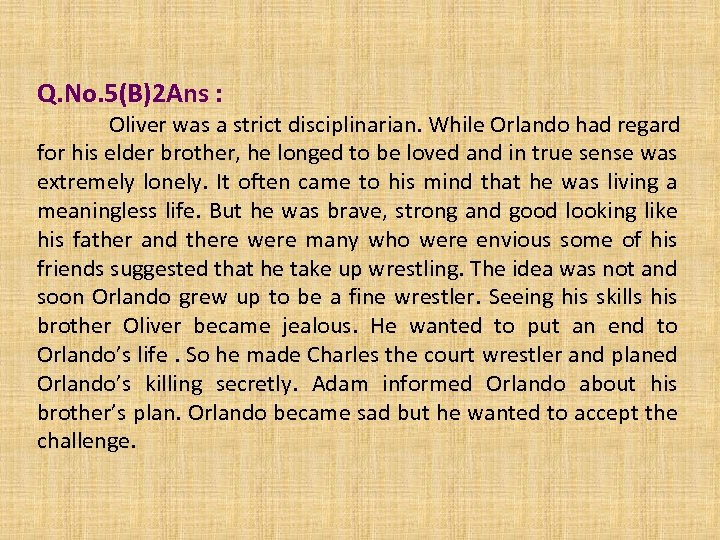 Q. No. 5(B)2 Ans : Oliver was a strict disciplinarian. While Orlando had regard