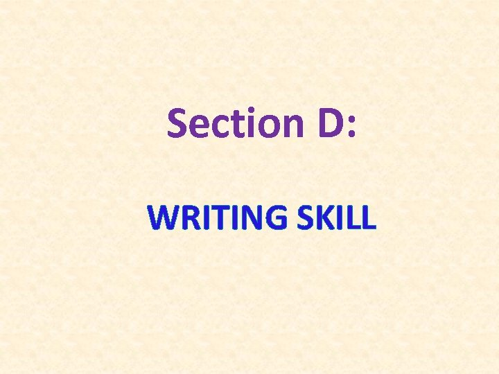 Section D: WRITING SKILL