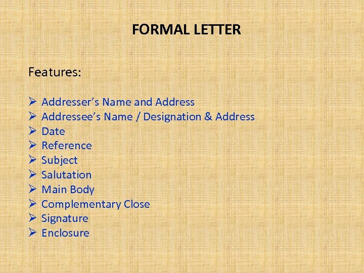 FORMAL LETTER Features: Ø Ø Ø Ø Ø Addresser's Name and Addressee's Name /