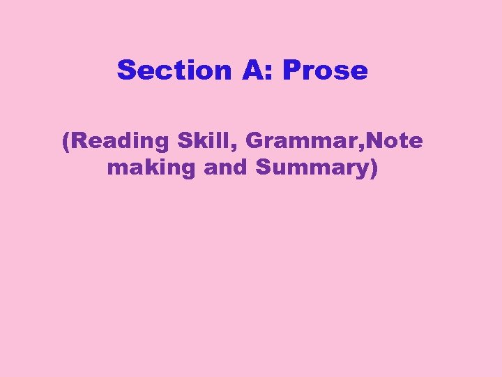 Section A: Prose (Reading Skill, Grammar, Note making and Summary)