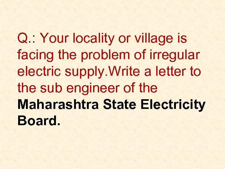 Q. : Your locality or village is facing the problem of irregular electric supply.