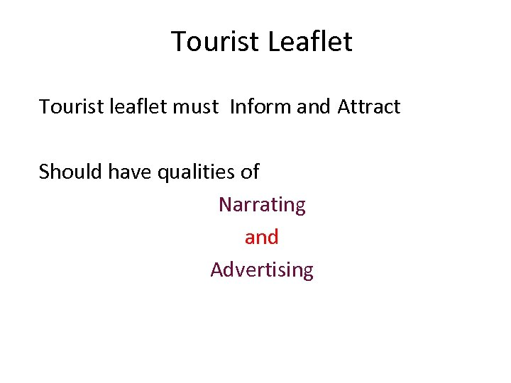 Tourist Leaflet Tourist leaflet must Inform and Attract Should have qualities of Narrating and