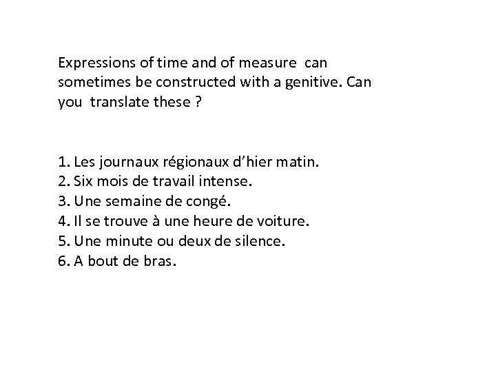 Expressions of time and of measure can sometimes be constructed with a genitive. Can