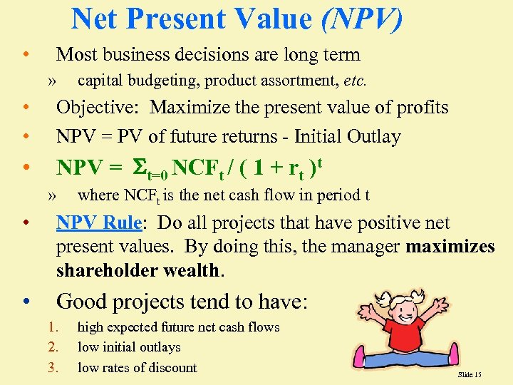 Net Present Value (NPV) • Most business decisions are long term » capital budgeting,