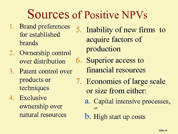 Sources of Positive NPVs 1. Brand preferences 5. Inability of new firms to for