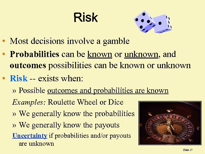 • Most decisions involve a gamble • Probabilities can be known or unknown,