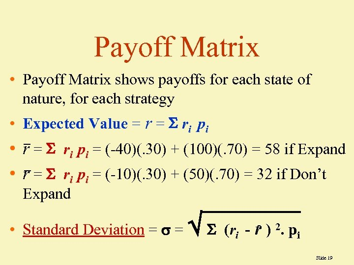 Payoff Matrix • Payoff Matrix shows payoffs for each state of nature, for each