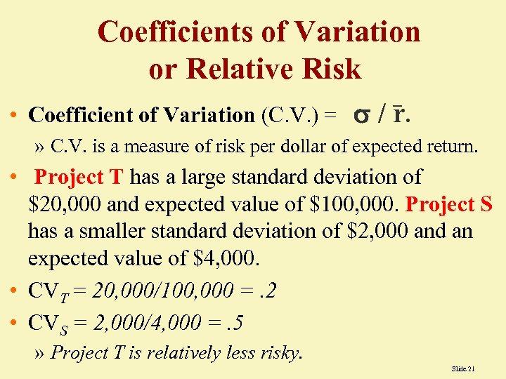 Coefficients of Variation or Relative Risk • Coefficient of Variation (C. V. ) =