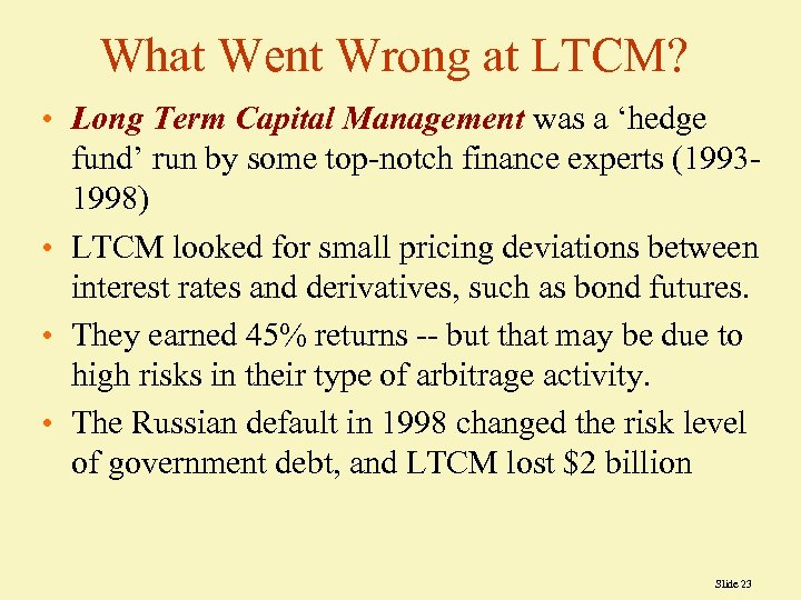 What Went Wrong at LTCM? • Long Term Capital Management was a 'hedge fund'