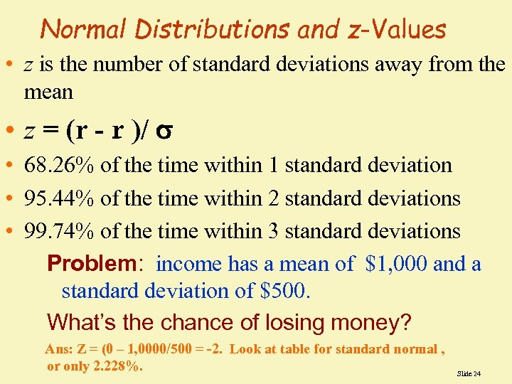 Normal Distributions and z-Values • z is the number of standard deviations away from