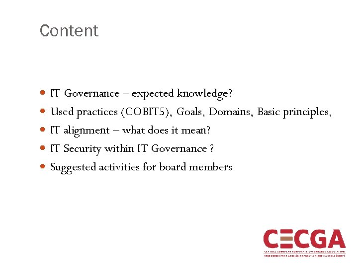 Content IT Governance – expected knowledge? Used practices (COBIT 5), Goals, Domains, Basic principles,