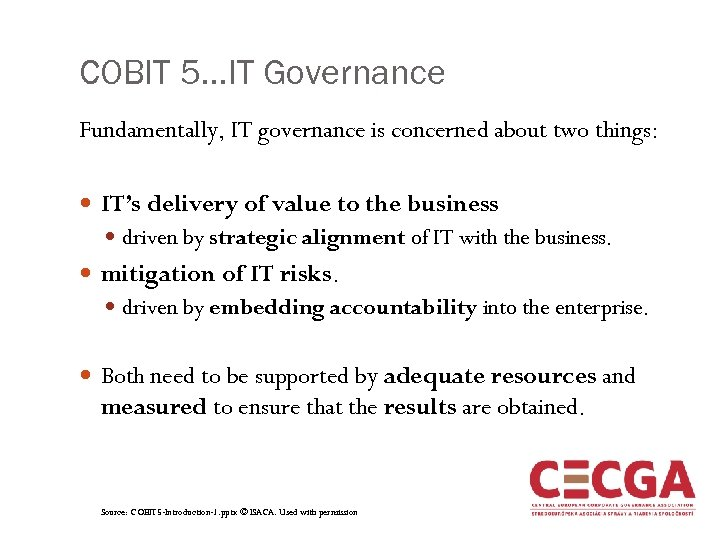 COBIT 5…IT Governance Fundamentally, IT governance is concerned about two things: IT's delivery of