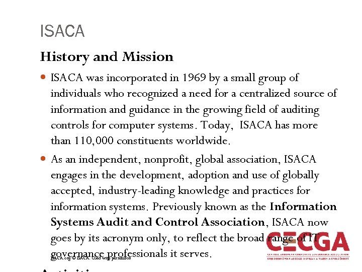 ISACA History and Mission ISACA was incorporated in 1969 by a small group of