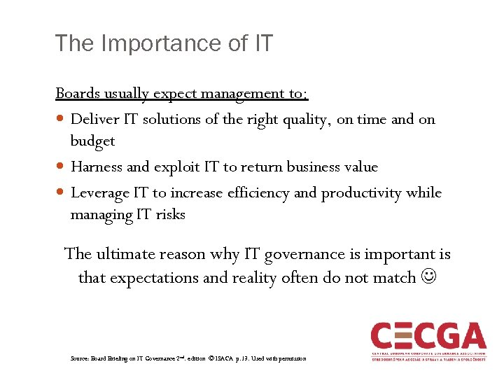 The Importance of IT Boards usually expect management to: Deliver IT solutions of the