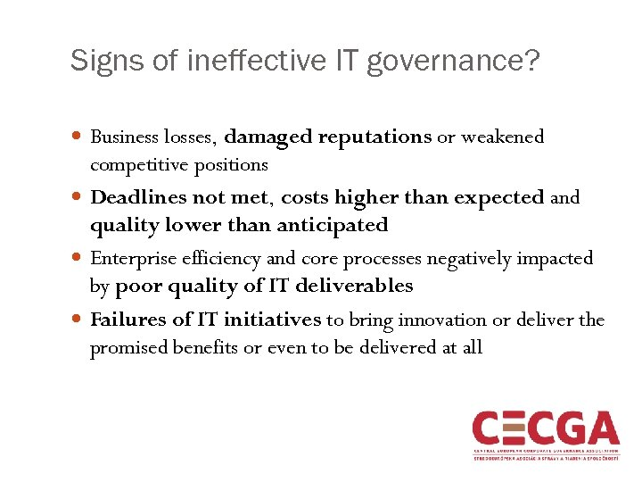 Signs of ineffective IT governance? Business losses, damaged reputations or weakened competitive positions Deadlines