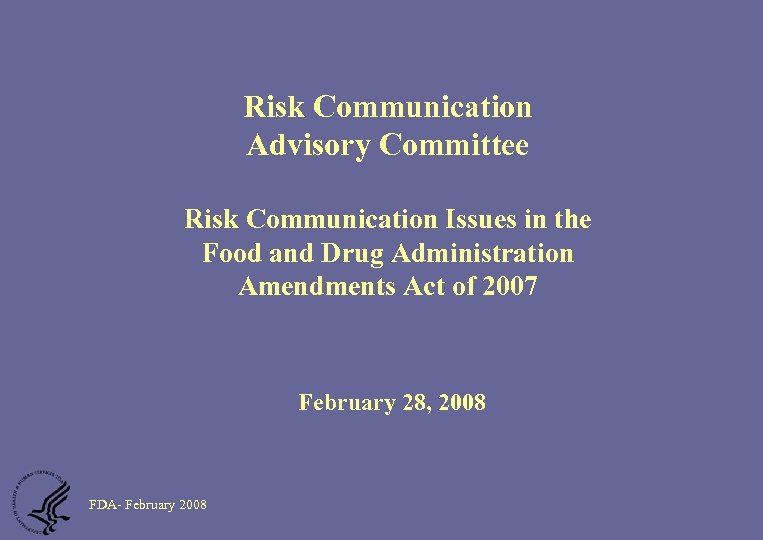 Risk Communication Advisory Committee Risk Communication Issues in the Food and Drug Administration Amendments