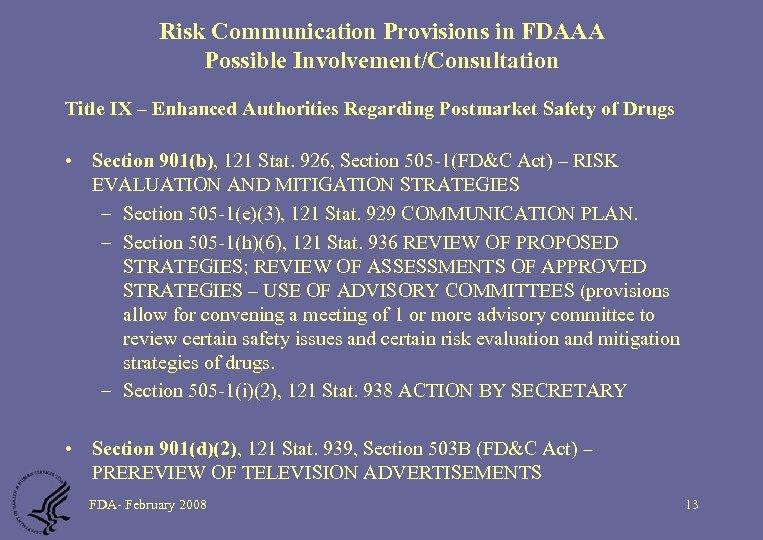 Risk Communication Provisions in FDAAA Possible Involvement/Consultation Title IX – Enhanced Authorities Regarding Postmarket